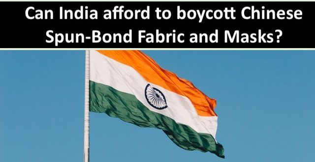 Can India afford to boycott Chinese Spun Bond Fabric and Masks?