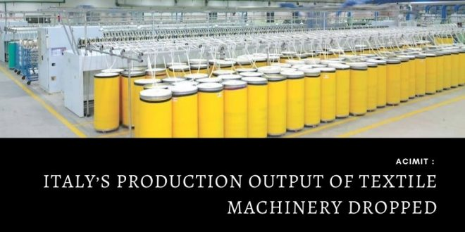 Italy's production output of textile machinery dropped
