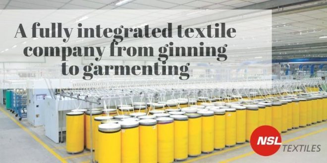 NSL Textile ; A fully integrated textile company from ginning to garmenting