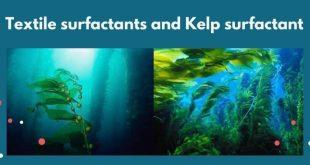 Textile surfactants and Kelp surfactant